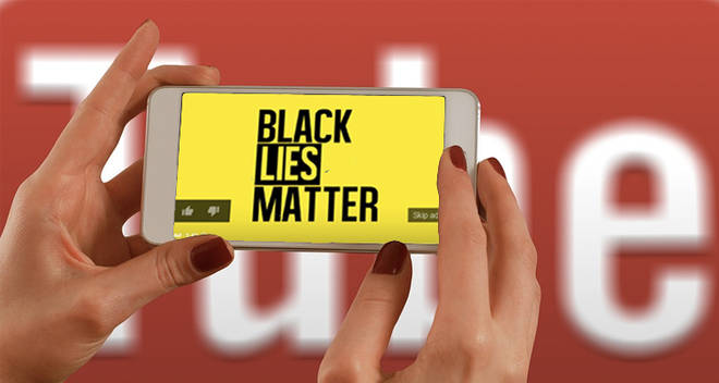 """""""Black Lies Matter"""" has been appearing in adverts on YouTube videos"""